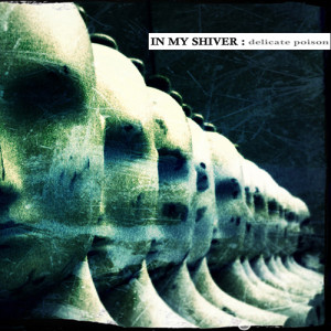 In my Shiver - Delicate Poison (2013)
